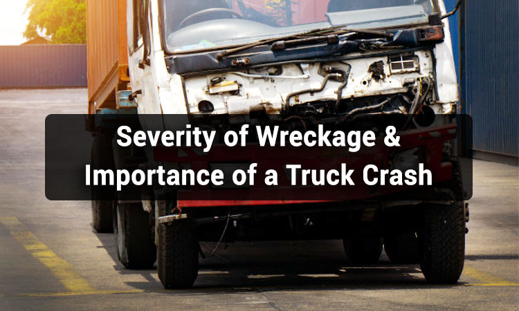 Severity-of-Wreckage-&-Importance-of-a-Truck-Crash-Lawyer