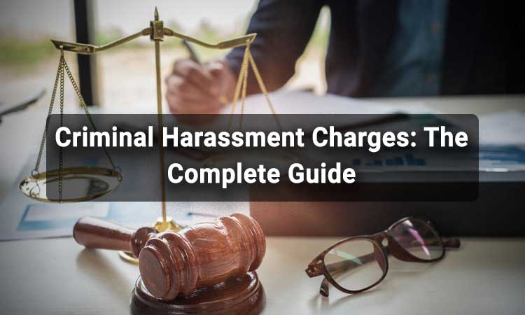 Criminal Harassment Charges: The Complete Guide